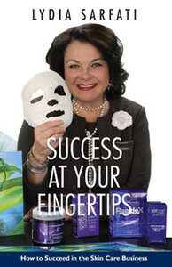 <em>Success at Your Fingertips: How to Succeed in the Skin Care Business</em> by Lydia Sarfati