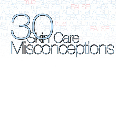 30 Skincare Misconceptions