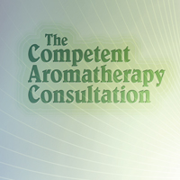 The Competent Aromatherapy Consultation