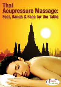 Aesthetic VideoSource Thai Acupressure Massage: Feet, Hands & Face for the Table