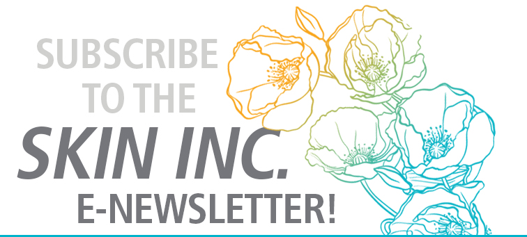 Subscribe to the Skin Inc. E-newsletter